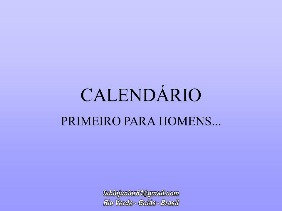 CALENDÁRIO PRIMEIRO PARA HOMENS...