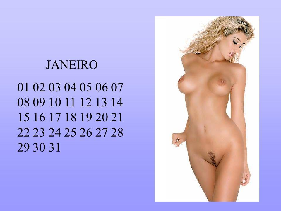 JANEIRO 01 02 03 04 05 06 07 08 09 10 11 12 13 14 15 16 17 18 19 20 21 22 23 24 25 26 27 28 29 30 31