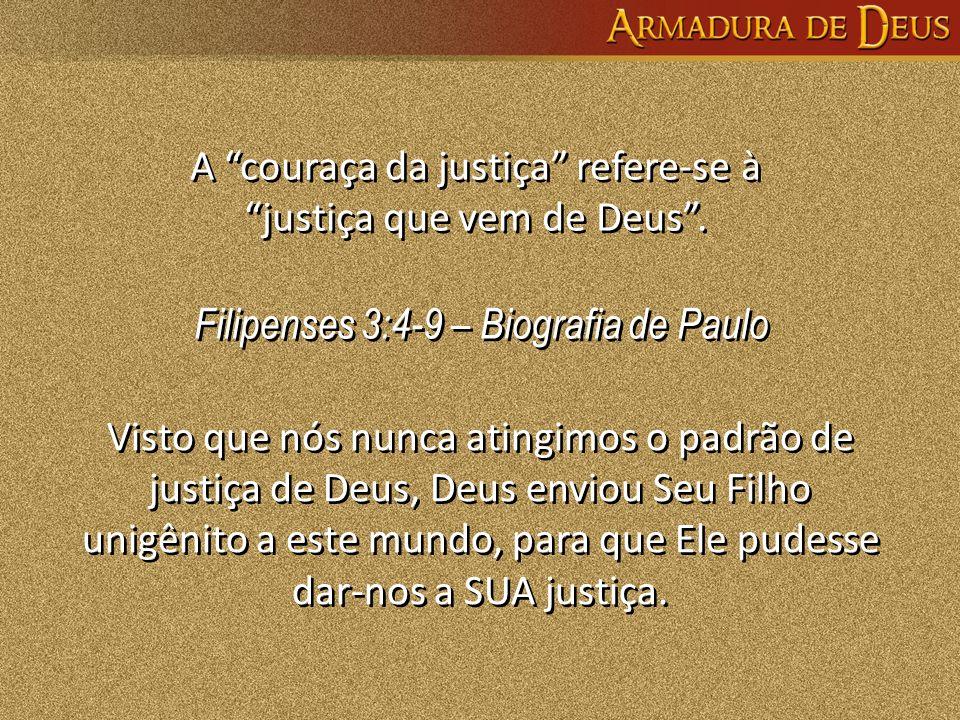 """Filipenses 3:4-9 – Biografia de Paulo Filipenses 3:4-9 – Biografia de Paulo A """"couraça da justiça"""" refere-se à """"justiça que vem de Deus"""". Visto que nó"""