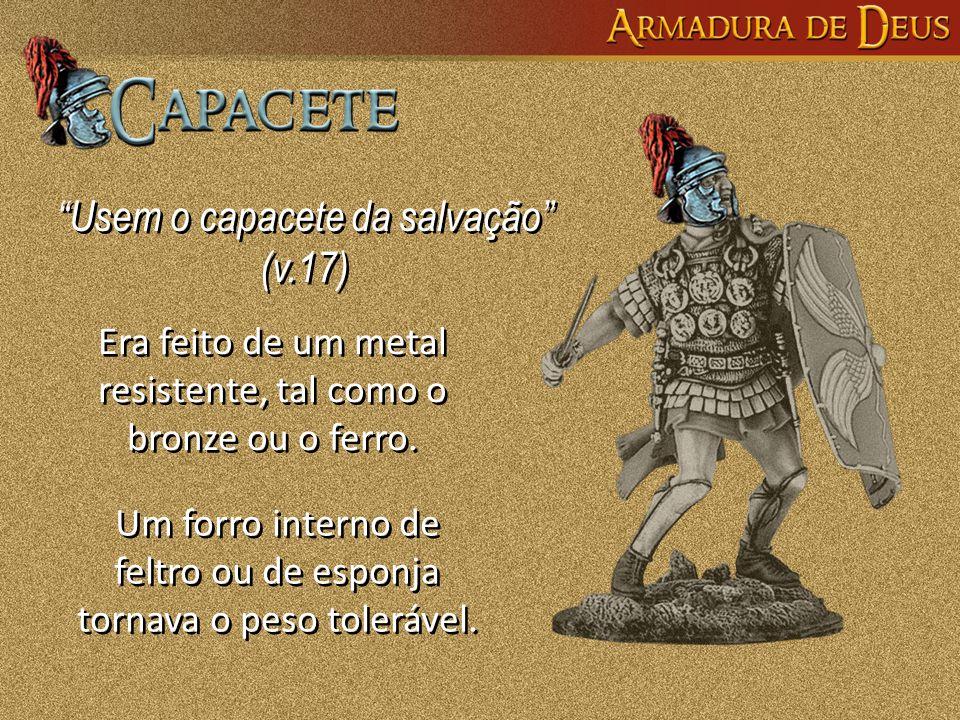"""""""Usem o capacete da salvação"""" (v.17) """"Usem o capacete da salvação"""" (v.17) Era feito de um metal resistente, tal como o bronze ou o ferro. Um forro int"""