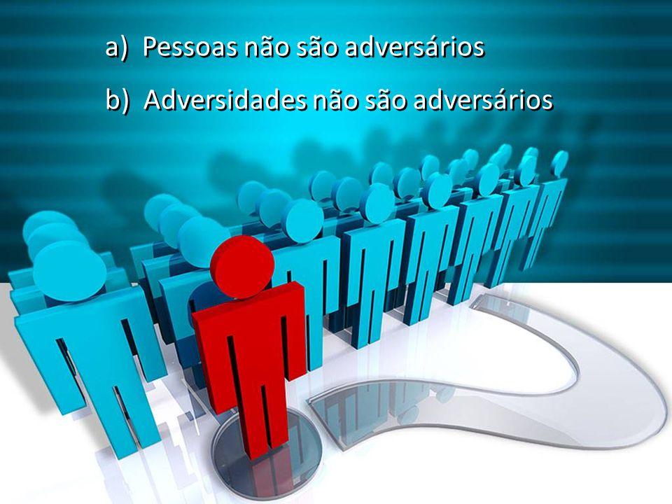 a) Pessoas não são adversários b) Adversidades não são adversários