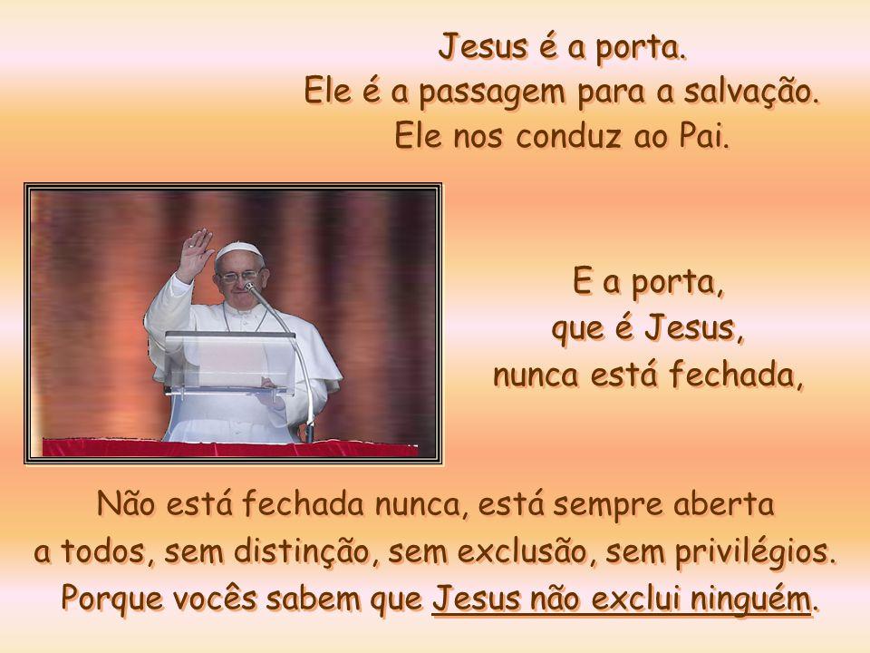Jesus nos diz que há uma porta que nos permite entrar na família de Deus, no calor da casa de Deus, da comunhão com Ele. Esta porta é o próprio Jesus