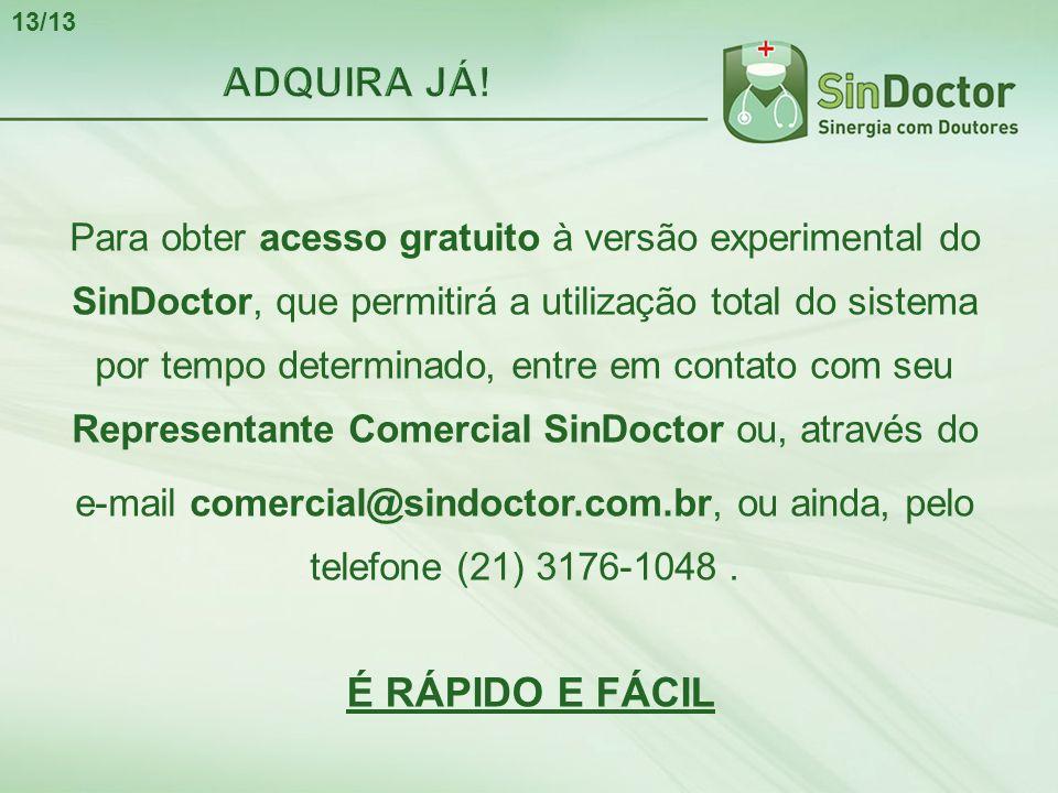 Para obter acesso gratuito à versão experimental do SinDoctor, que permitirá a utilização total do sistema por tempo determinado, entre em contato com