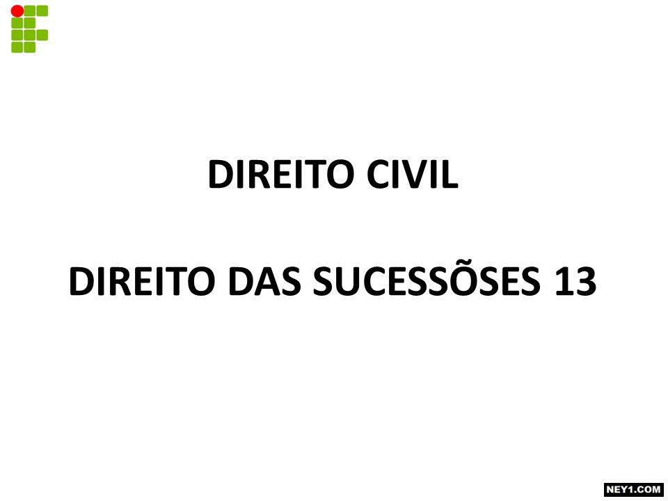 DIREITO CIVIL DIREITO DAS SUCESSÕSES 13