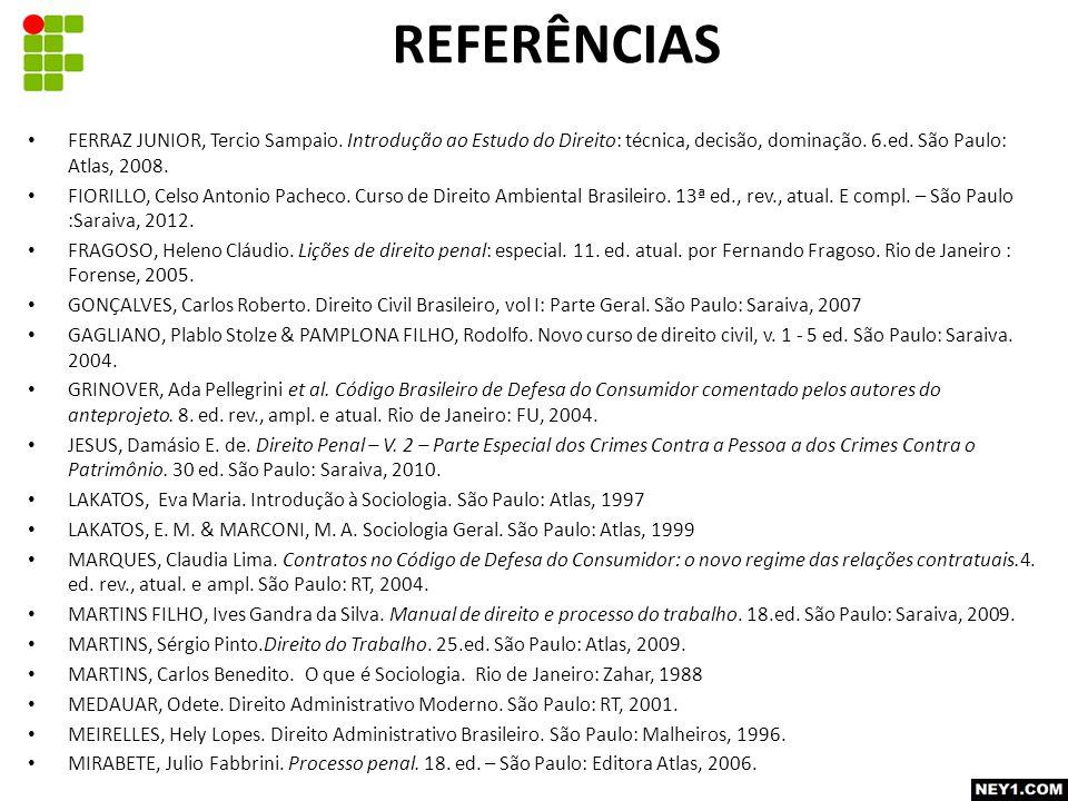 FERRAZ JUNIOR, Tercio Sampaio. Introdução ao Estudo do Direito: técnica, decisão, dominação.