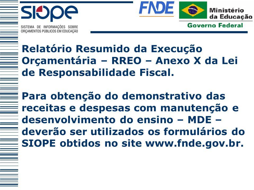 Relatório Resumido da Execução Orçamentária – RREO – Anexo X da Lei de Responsabilidade Fiscal. Para obtenção do demonstrativo das receitas e despesas