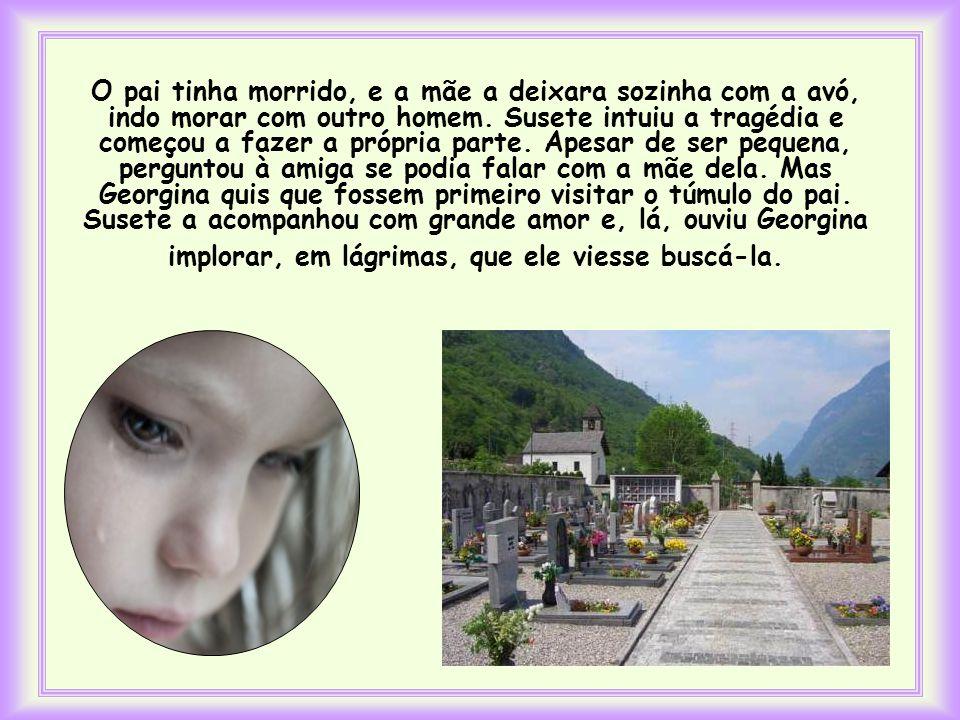 Foi o que fez a pequena Susete, uma menina italiana de 11 anos. Ela viu a sua amiguinha Georgina, da mesma idade, muito triste. Quis consolá-la, mas n