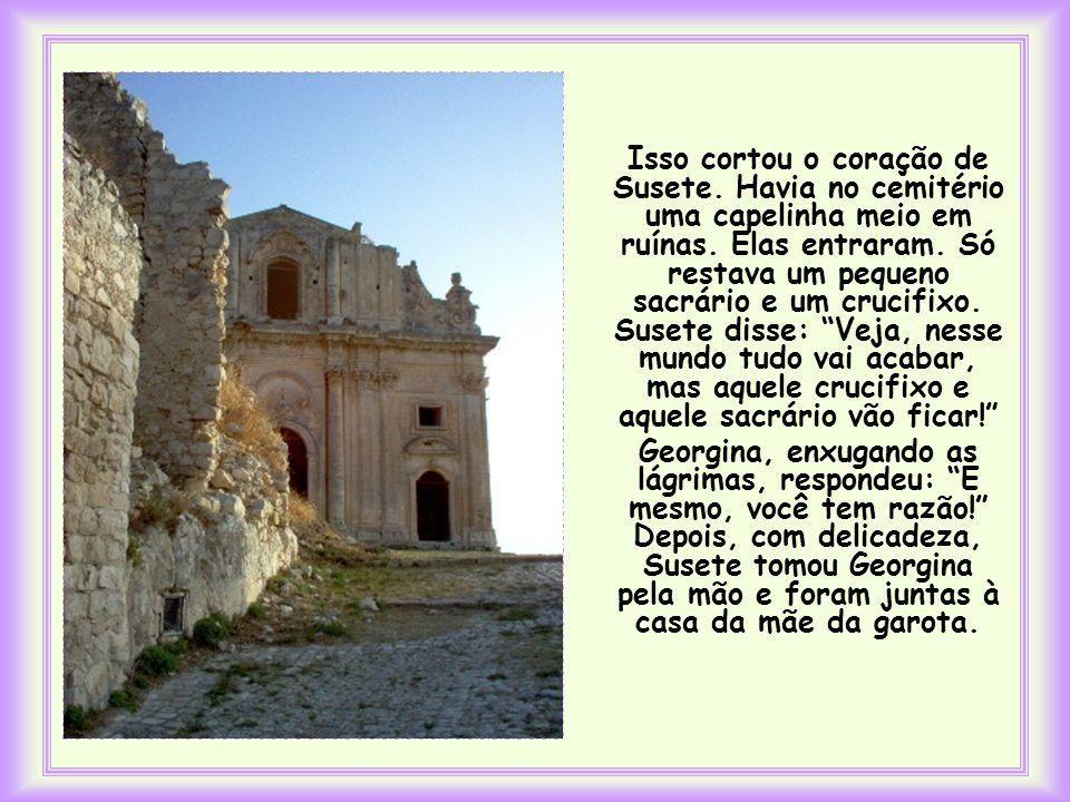 Isso cortou o coração de Susete.Havia no cemitério uma capelinha meio em ruínas.