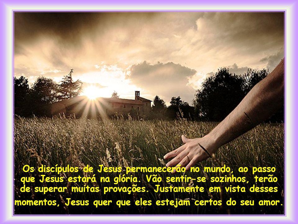 Os discípulos de Jesus permanecerão no mundo, ao passo que Jesus estará na glória.