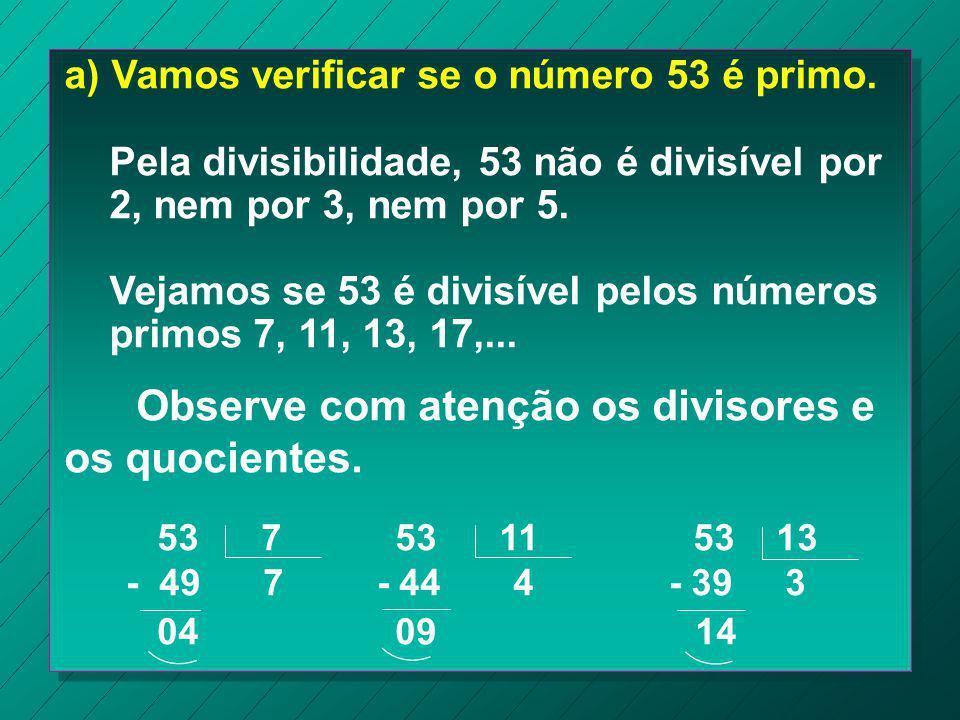 Reconhecimento de um número primo Para reconhecer se um número é primo, dividimos o número dado pelos sucessivos números primos 2, 3, 5, 7, 11, 13,...