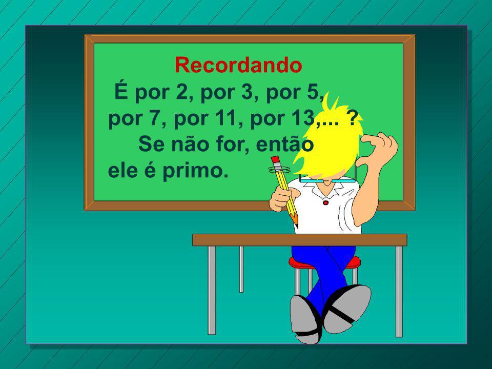 2) Responda: a) O que é número primo? b) O que é número composto? c) Qual é o menor número primo? d) Qual é o único número par que é primo? e) Os núme