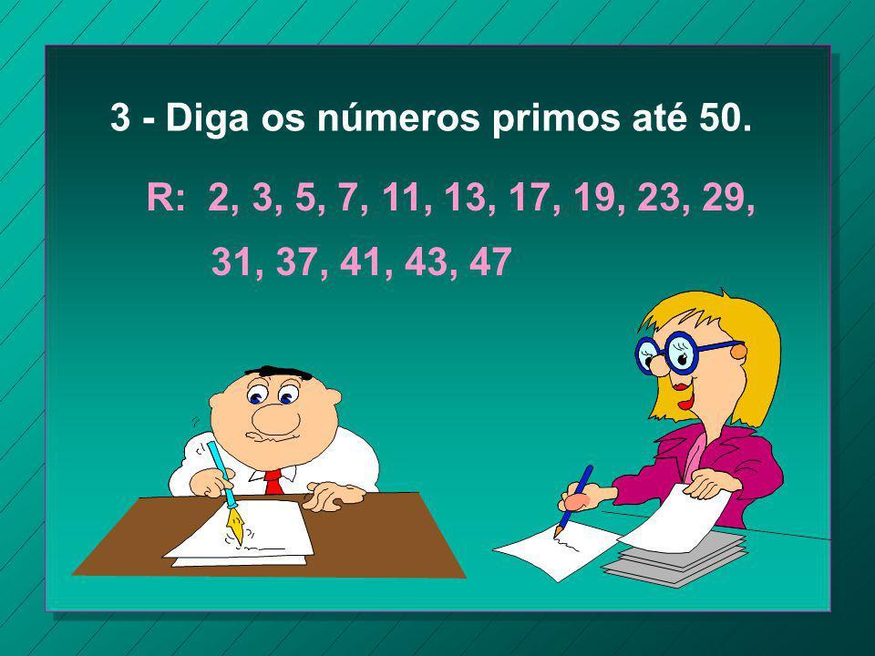 Recordando É por 2, por 3, por 5, por 7, por 11, por 13,... ? Se não for, então ele é primo.