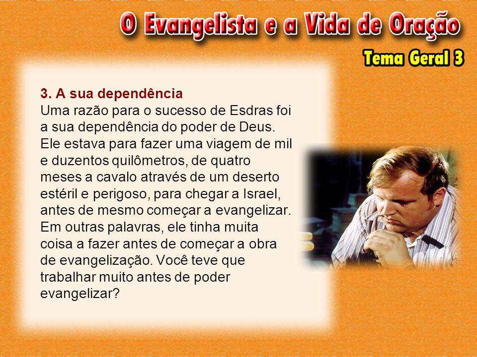 3. A sua dependência Uma razão para o sucesso de Esdras foi a sua dependência do poder de Deus. Ele estava para fazer uma viagem de mil e duzentos qui