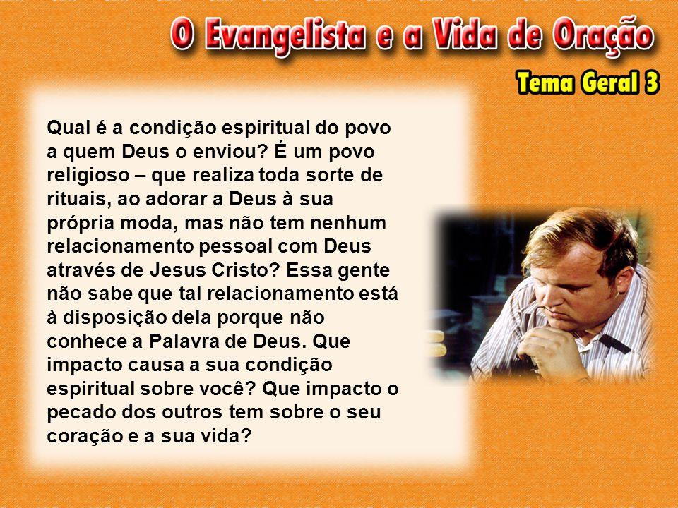 Qual é a condição espiritual do povo a quem Deus o enviou.