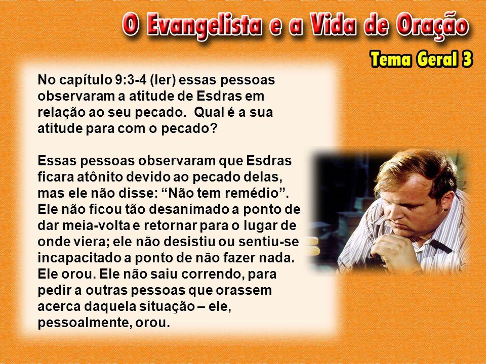 No capítulo 9:3-4 (ler) essas pessoas observaram a atitude de Esdras em relação ao seu pecado.