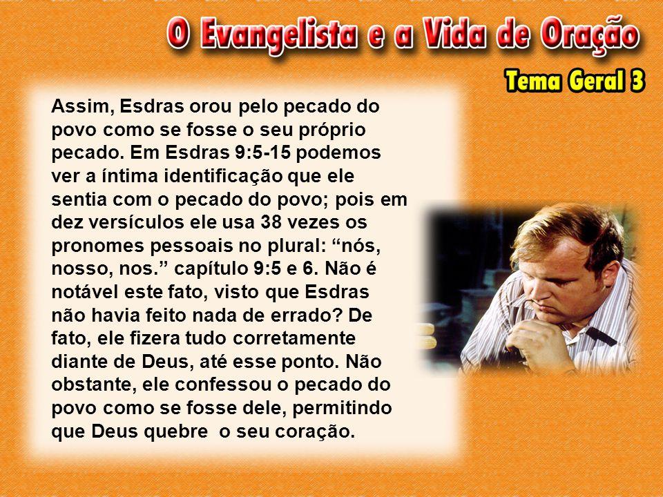 Assim, Esdras orou pelo pecado do povo como se fosse o seu próprio pecado.