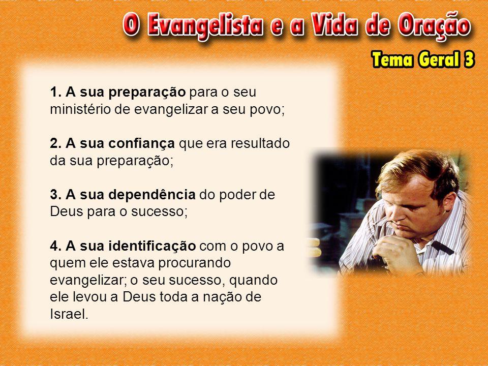 1. A sua preparação para o seu ministério de evangelizar a seu povo; 2. A sua confiança que era resultado da sua preparação; 3. A sua dependência do p