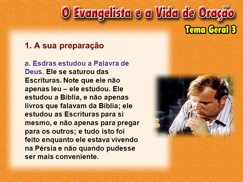 1. A sua preparação a. Esdras estudou a Palavra de Deus. Ele se saturou das Escrituras. Note que ele não apenas leu – ele estudou. Ele estudou a Bíbli