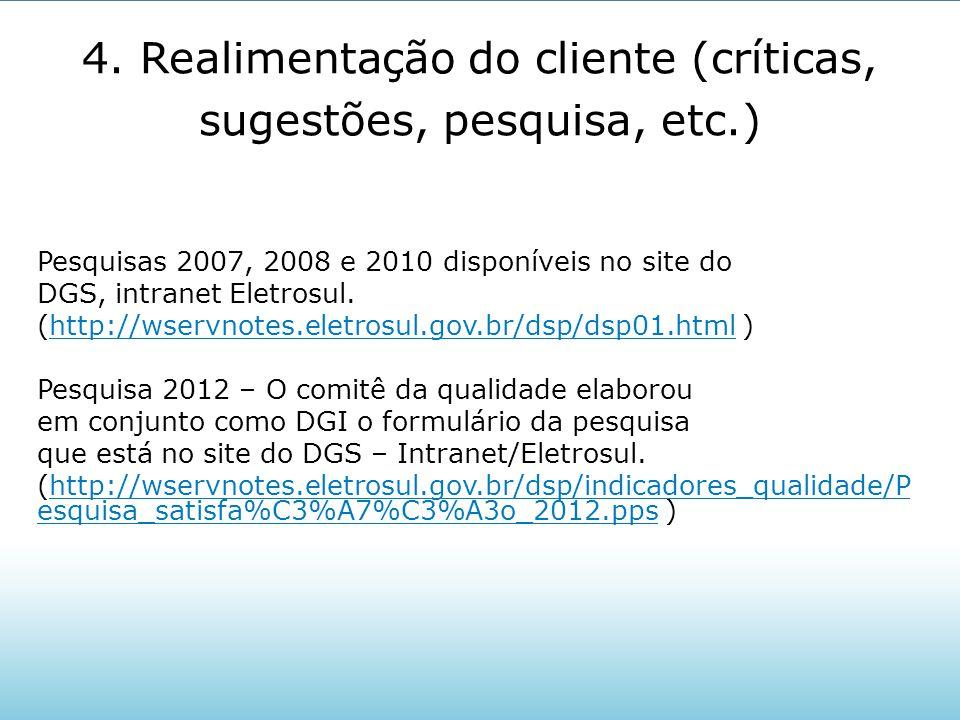 4. Realimentação do cliente (críticas, sugestões, pesquisa, etc.) Pesquisas 2007, 2008 e 2010 disponíveis no site do DGS, intranet Eletrosul. (http://