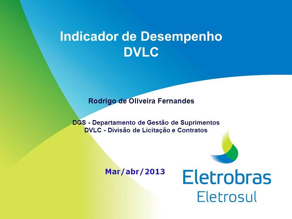 Indicador de Desempenho DVLC Rodrigo de Oliveira Fernandes DGS - Departamento de Gestão de Suprimentos DVLC - Divisão de Licitação e Contratos Mar/abr
