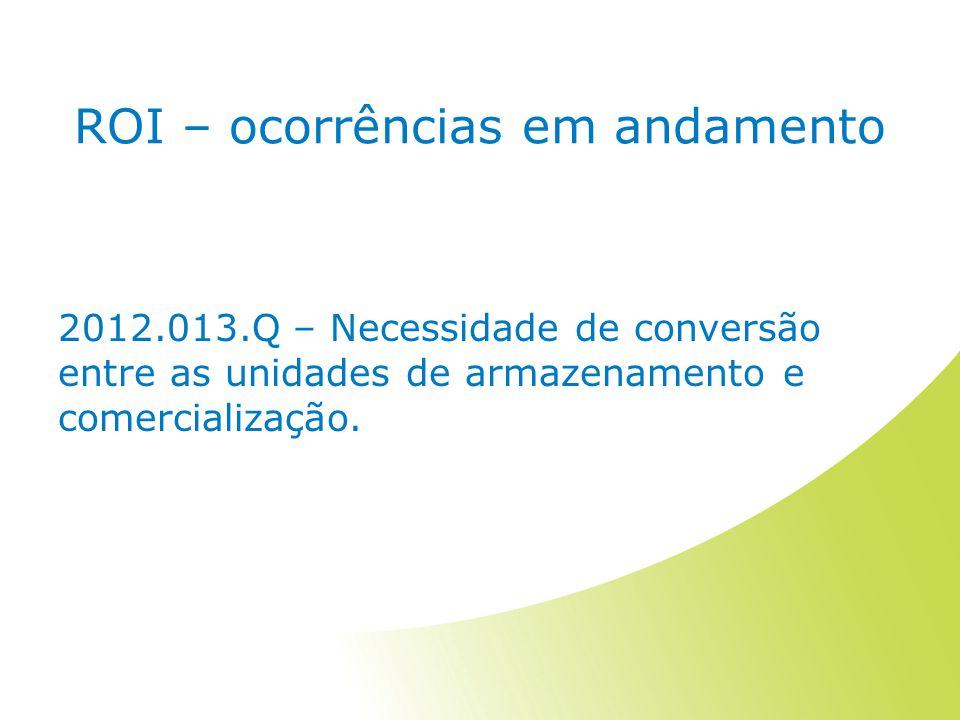 ROI – ocorrências em andamento 2012.013.Q – Necessidade de conversão entre as unidades de armazenamento e comercialização.