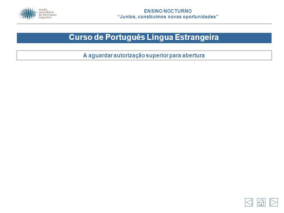 """Curso de Português Língua Estrangeira A aguardar autorização superior para abertura ENSINO NOCTURNO """"Juntos, construímos novas oportunidades"""""""