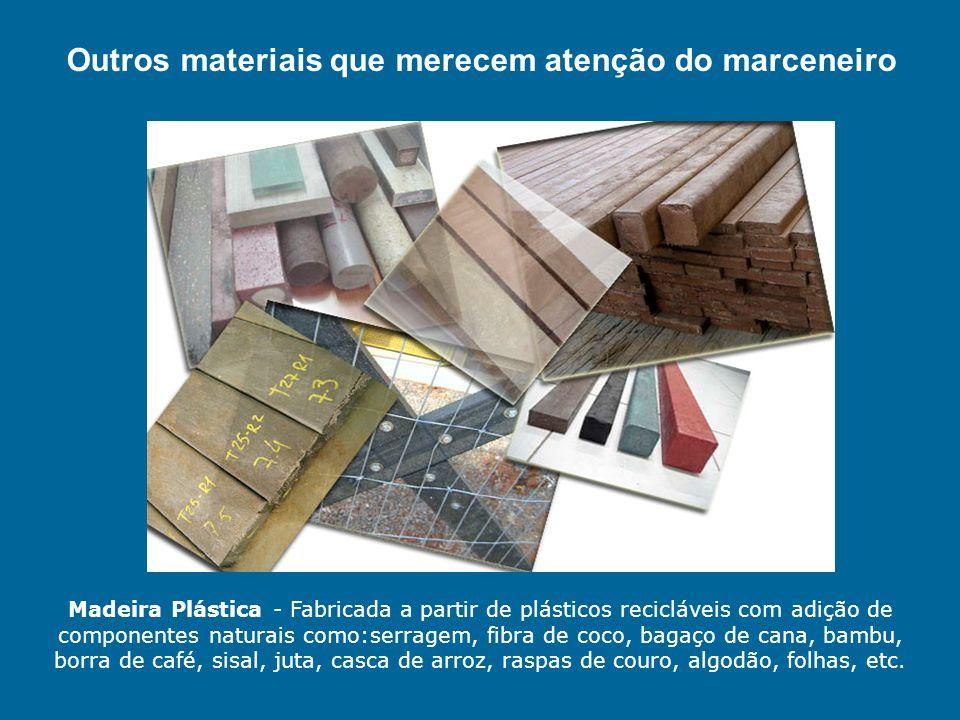 Madeira Plástica - Fabricada a partir de plásticos recicláveis com adição de componentes naturais como:serragem, fibra de coco, bagaço de cana, bambu,