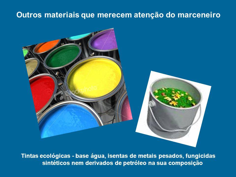 Tintas ecológicas - base água, isentas de metais pesados, fungicidas sintéticos nem derivados de petróleo na sua composição Outros materiais que merec
