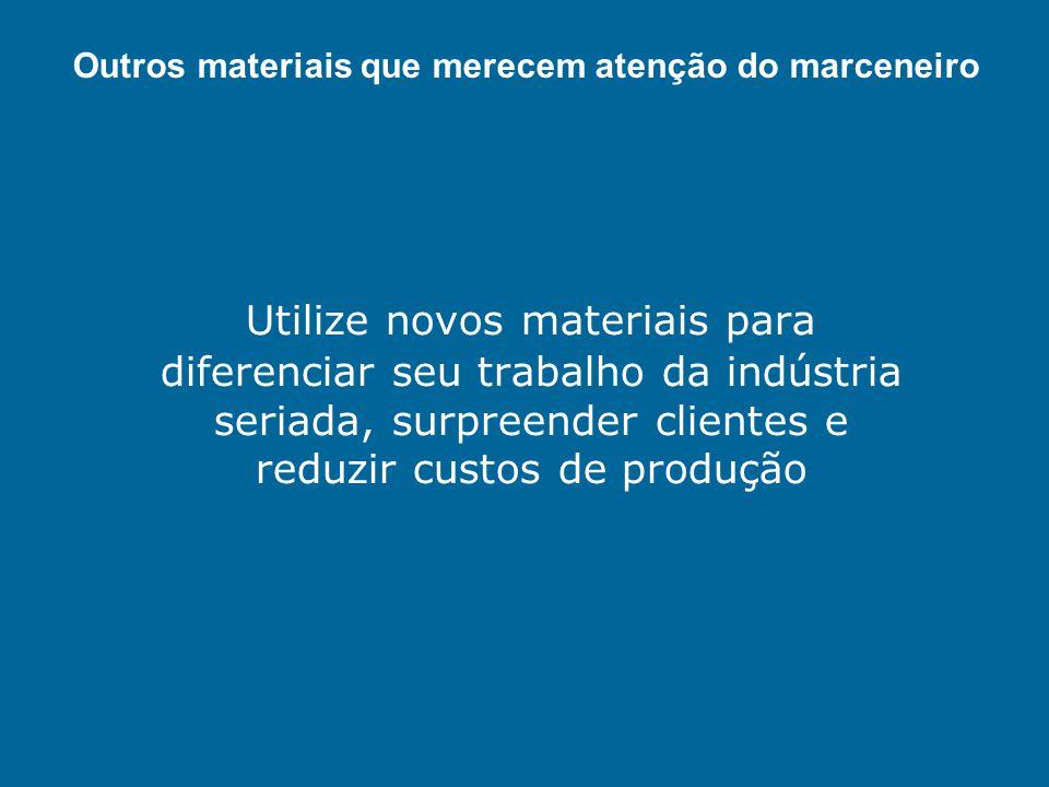 Utilize novos materiais para diferenciar seu trabalho da indústria seriada, surpreender clientes e reduzir custos de produção Outros materiais que mer