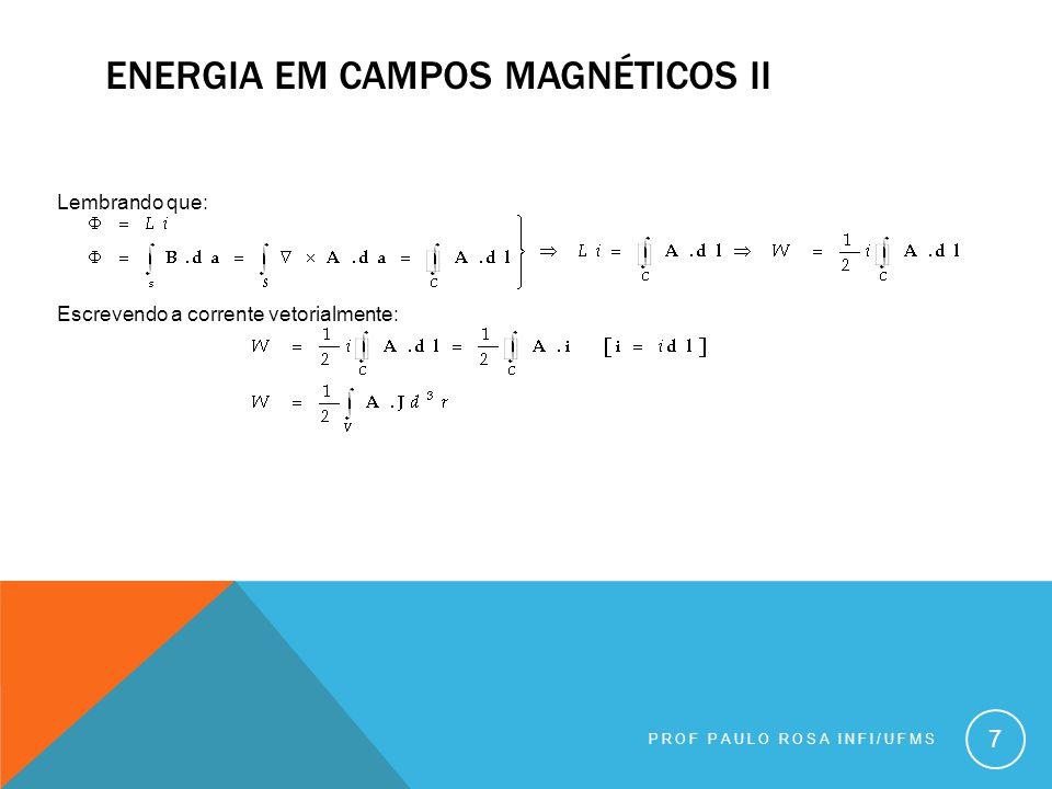 PROF PAULO ROSA INFI/UFMS 7 Lembrando que: Escrevendo a corrente vetorialmente: ENERGIA EM CAMPOS MAGNÉTICOS II