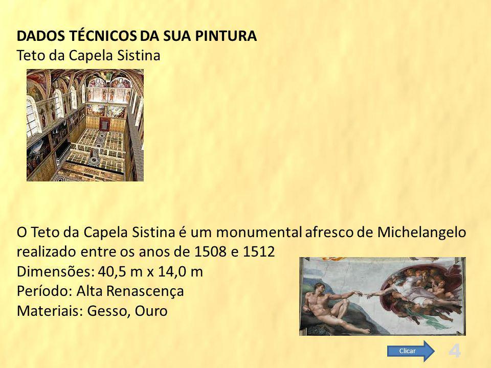 INTRODUÇÃO SOBRE MICHELANGELO Michelangelo di Lodovico Buonarroti Simoni, mais conhecido simplesmente como Miguel Ângelo ou Michelângelo, foi um pintor, escultor, poeta e arquiteto italiano, considerado um dos maiores criadores da história da arte do ocidente Nasceu em Caprese, 6 de Março de 1475 Morreu em Roma, 18 de Fevereiro de 1564 = 89 anos Michelangelo pintou, praticamente sozinho, 680 m² em quatro anos É difícil acreditar que tenha sido obra de um só homem 3 Clicar