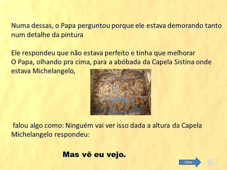PRESSÃO DO PAPA JULIO II PARA MICHELANGELO TERMINAR LOGO A PINTURA O Papa perturbava Michelangelo com visitas constantes, para perguntar pelo fim das obras.