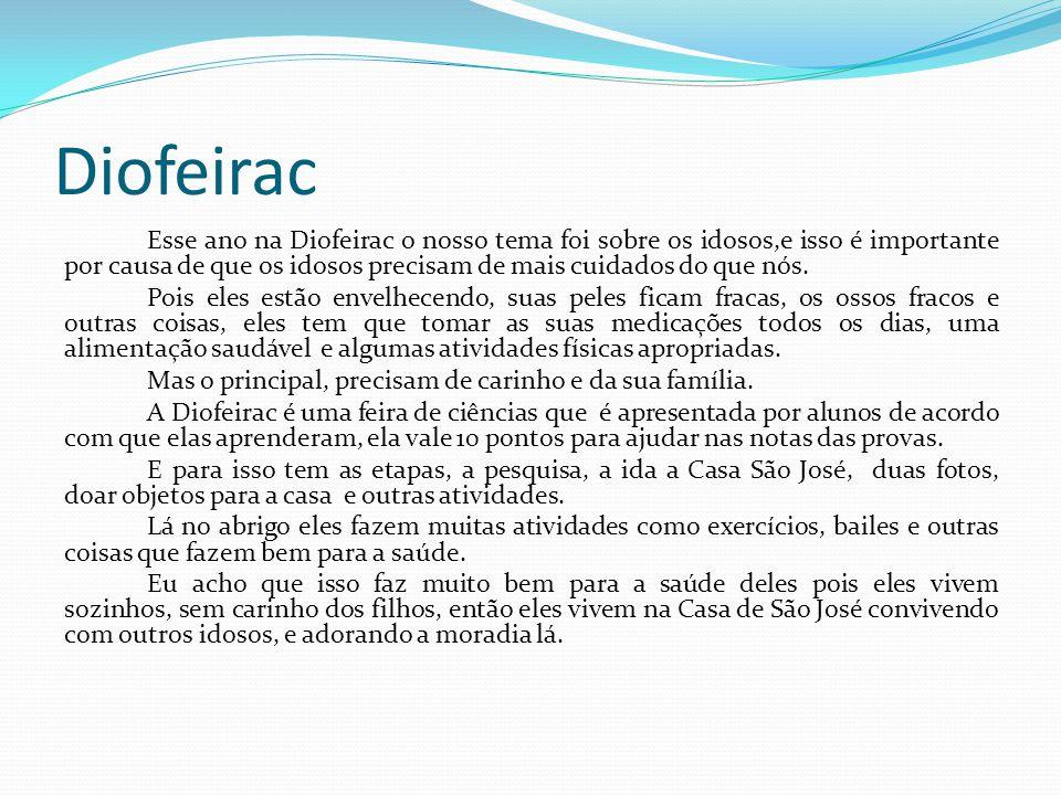 Diofeirac Esse ano na Diofeirac o nosso tema foi sobre os idosos,e isso é importante por causa de que os idosos precisam de mais cuidados do que nós.