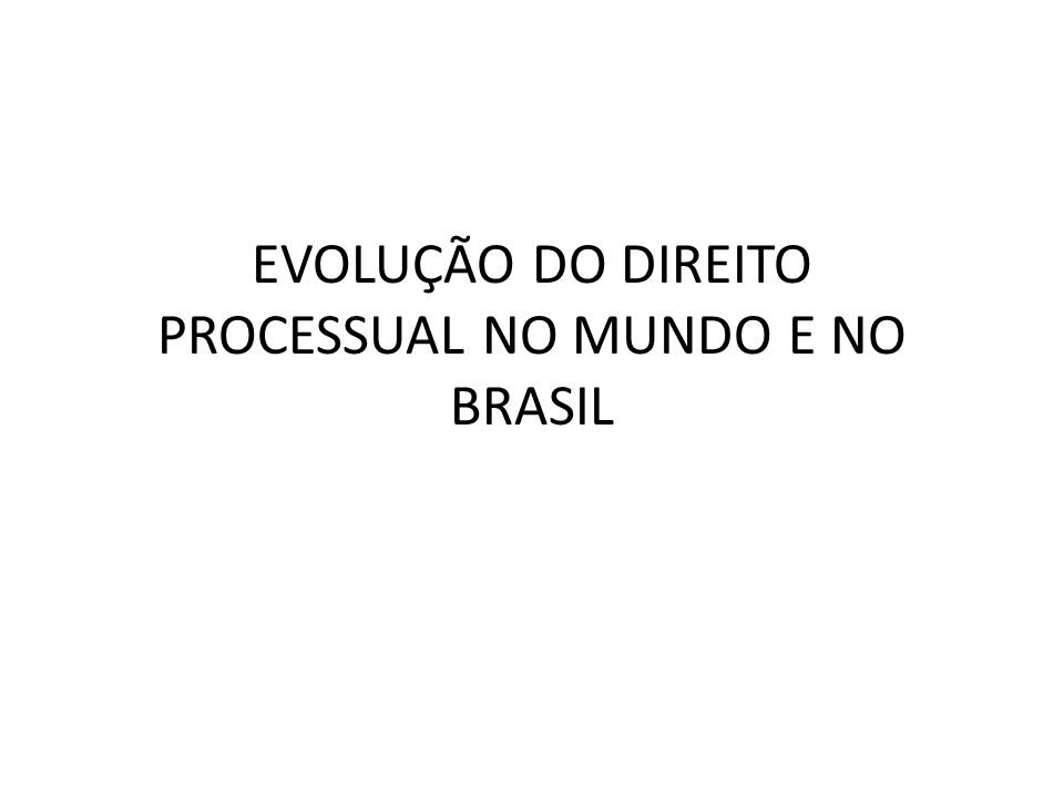 EVOLUÇÃO DO DIREITO PROCESSUAL NO BRASIL Código Comercial - 1850 Regulamento 737 – 1850, Art.