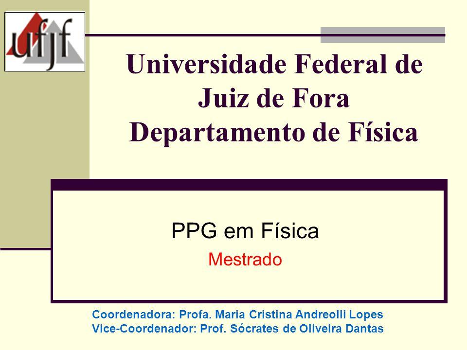 Universidade Federal de Juiz de Fora Departamento de Física PPG em Física Mestrado Coordenadora: Profa. Maria Cristina Andreolli Lopes Vice-Coordenado