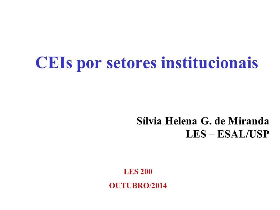 CEIs por setores institucionais Sílvia Helena G. de Miranda LES – ESAL/USP LES 200 OUTUBRO/2014