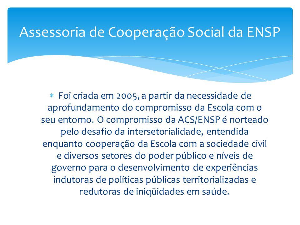  Foi criada em 2005, a partir da necessidade de aprofundamento do compromisso da Escola com o seu entorno. O compromisso da ACS/ENSP é norteado pelo