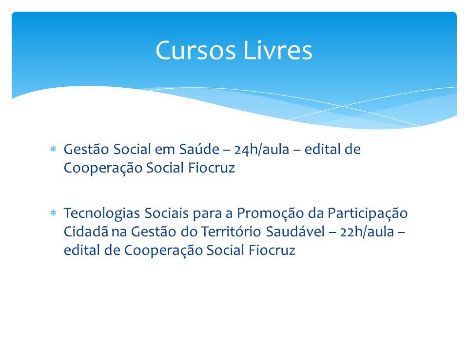  Gestão Social em Saúde – 24h/aula – edital de Cooperação Social Fiocruz  Tecnologias Sociais para a Promoção da Participação Cidadã na Gestão do Te