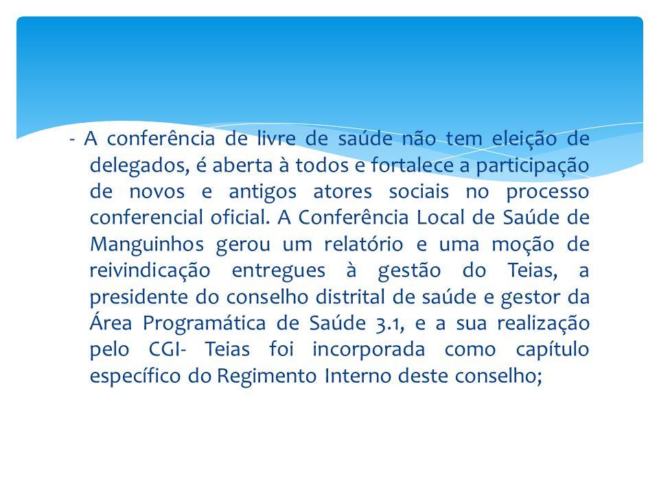 - A conferência de livre de saúde não tem eleição de delegados, é aberta à todos e fortalece a participação de novos e antigos atores sociais no proce