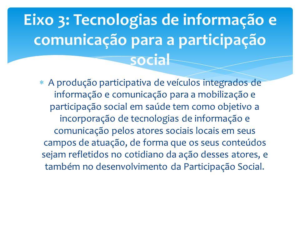  A produção participativa de veículos integrados de informação e comunicação para a mobilização e participação social em saúde tem como objetivo a in