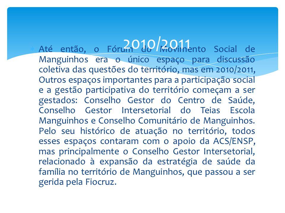  Até então, o Fórum do Movimento Social de Manguinhos era o único espaço para discussão coletiva das questões do território, mas em 2010/2011, Outros