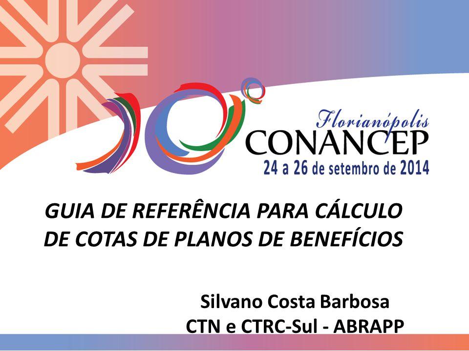 GUIA DE REFERÊNCIA PARA CÁLCULO DE COTAS DE PLANOS DE BENEFÍCIOS Silvano Costa Barbosa CTN e CTRC-Sul - ABRAPP