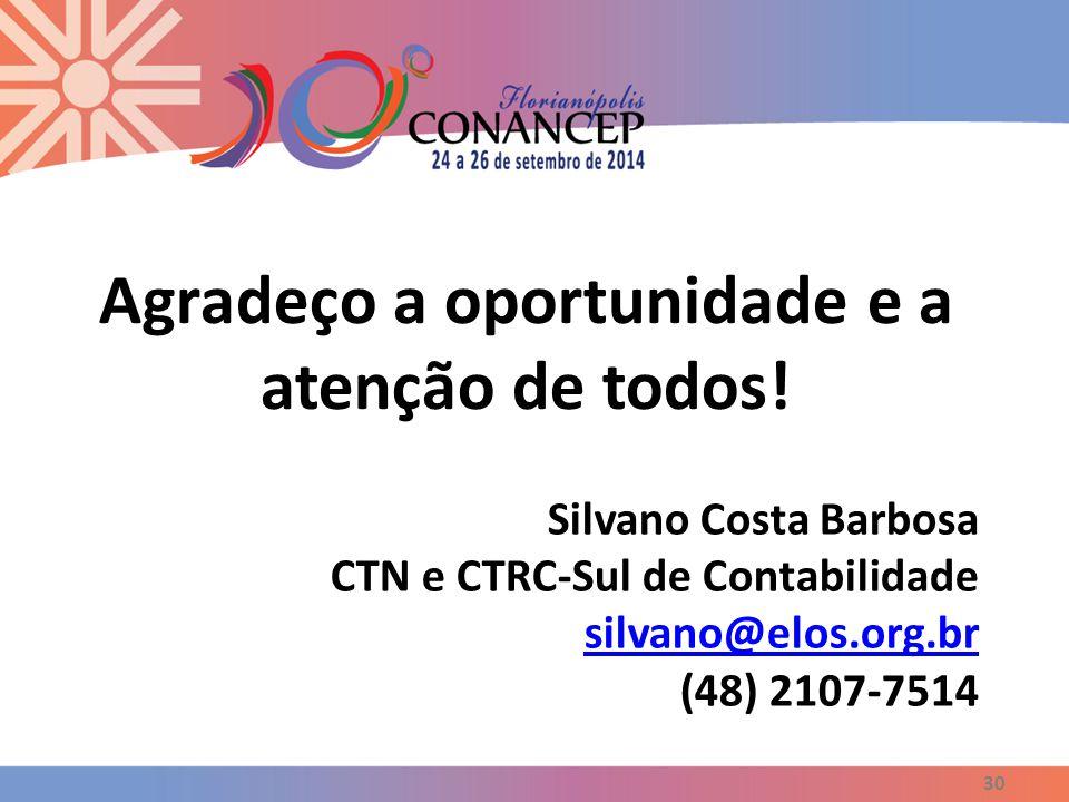30 Agradeço a oportunidade e a atenção de todos! Silvano Costa Barbosa CTN e CTRC-Sul de Contabilidade silvano@elos.org.br (48) 2107-7514