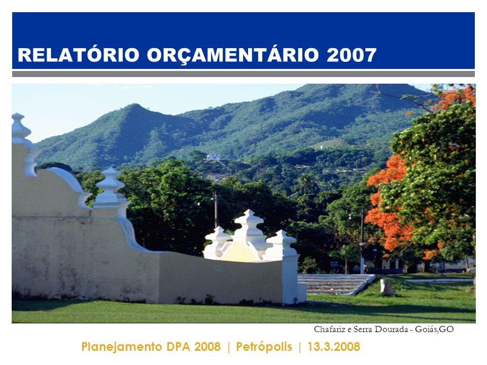 Planejamento DPA 2008 | Petrópolis | 13.3.2008 RELATÓRIO ORÇAMENTÁRIO 2007 Chafariz e Serra Dourada - Goiás,GO