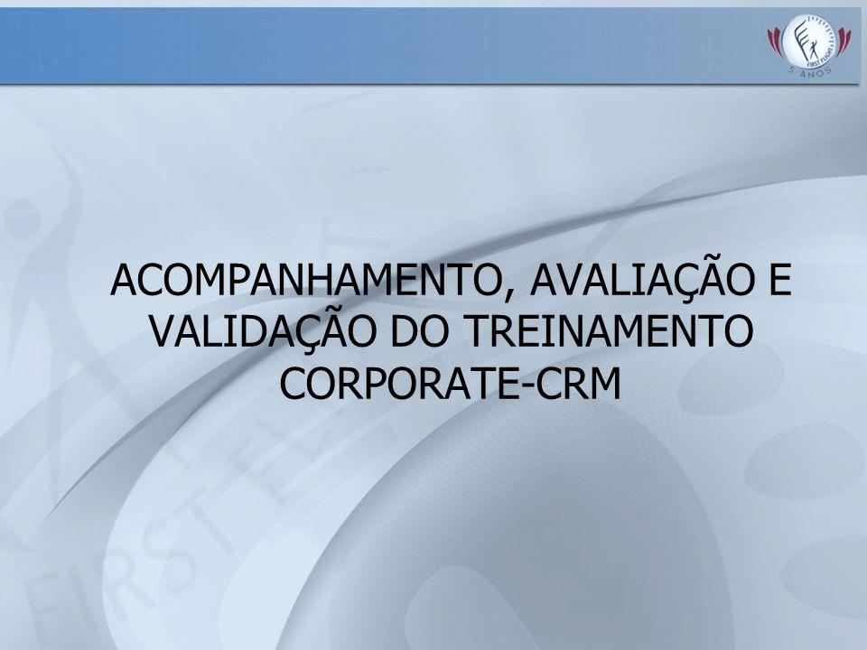 Reconhecer a importância do acompanhamento, da avaliação e da validação do Treinamento em Corporate-CRM OBJETIVO