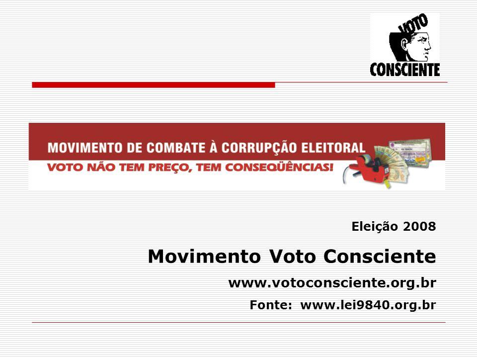 Eleição 2008 Movimento Voto Consciente www.votoconsciente.org.br Fonte: www.lei9840.org.br