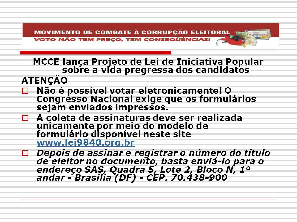 MCCE lança Projeto de Lei de Iniciativa Popular sobre a vida pregressa dos candidatos ATENÇÃO  Não é possível votar eletronicamente! O Congresso Naci