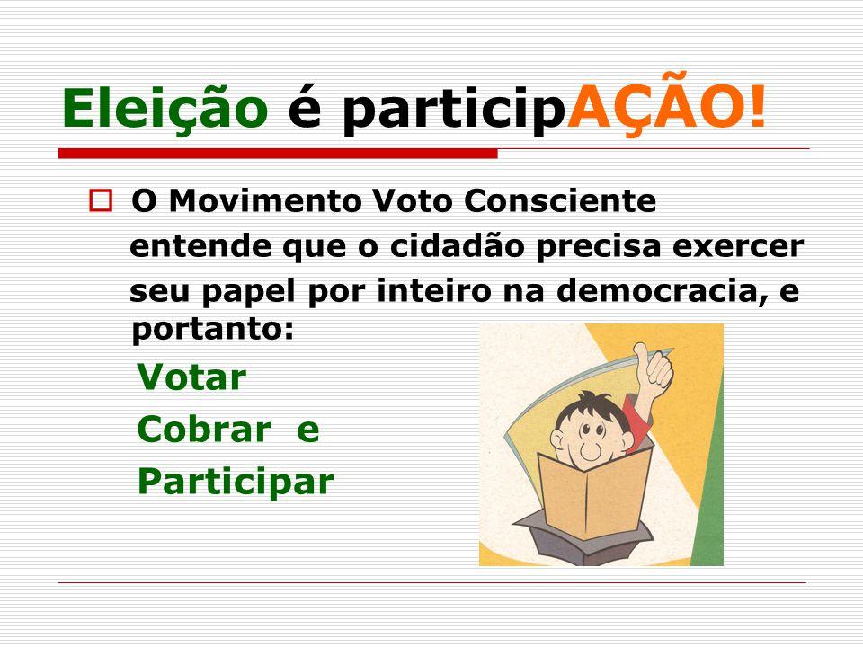 Eleição é particip AÇÃO!  O Movimento Voto Consciente entende que o cidadão precisa exercer seu papel por inteiro na democracia, e portanto: Votar Co