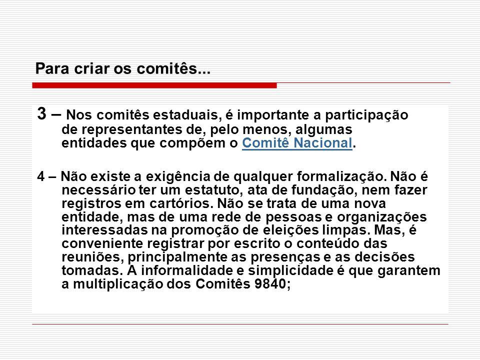 Para criar os comitês... 3 – Nos comitês estaduais, é importante a participação de representantes de, pelo menos, algumas entidades que compõem o Comi