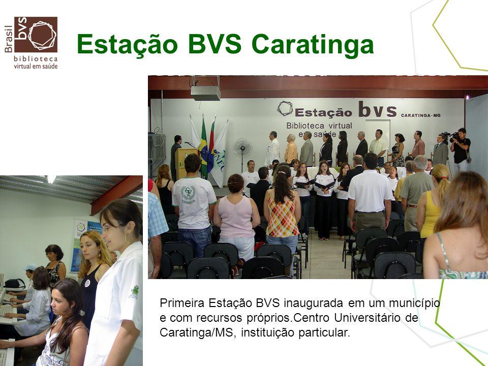 Estação BVS Caratinga Primeira Estação BVS inaugurada em um município e com recursos próprios.Centro Universitário de Caratinga/MS, instituição particular.
